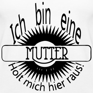 Holt Mutter raus! Tops - Frauen Premium Tank Top