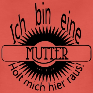 Holt Mutter raus! T-Shirts - Frauen Premium T-Shirt