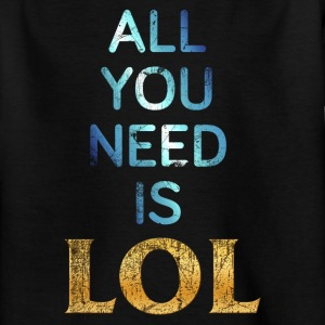 ALL YOU NEED IS LOL - Teenager T-Shirt - Teenager T-Shirt