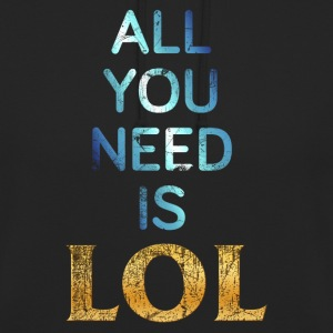 ALL YOU NEED IS LOL Pullover & Hoodies - Unisex Hoodie