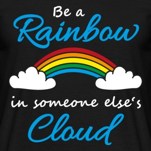Be a rainbow in someone's cloud T-Shirts - Männer T-Shirt