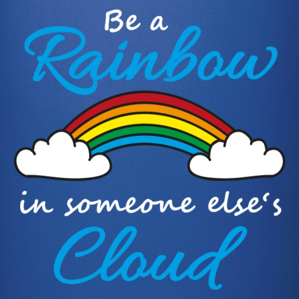 Be a rainbow in someone's cloud Tassen & Zubehör - Tasse einfarbig