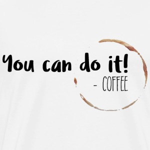 You can do it! - Coffee - Männer Premium T-Shirt