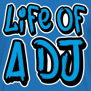 Life of a DJ- Blue - Men's T-Shirt