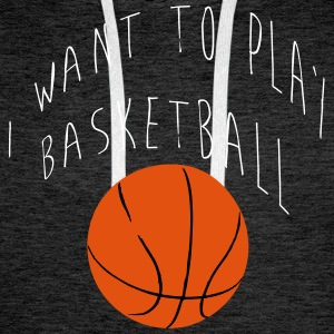 I want to play basketball Sweat-shirts - Sweat-shirt à capuche Premium pour hommes