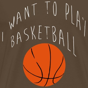 I want to play basketball Tee shirts - T-shirt Premium Homme