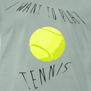 I want to play tennis Tee shirts - T-shirt Premium Homme