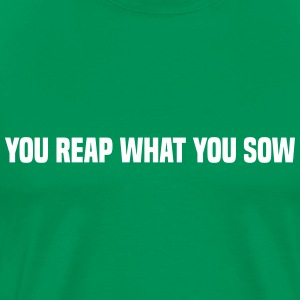 you reap what you sow T-shirts - Premium-T-shirt herr