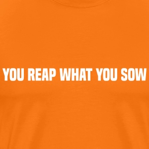 you reap what you sow T-shirts - Herre premium T-shirt