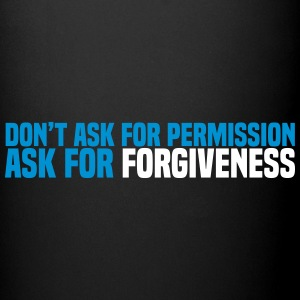 ask for forgiveness Mugs & Drinkware - Full Colour Mug