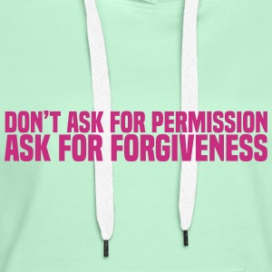 ask for forgiveness Sweaters - Vrouwen Premium hoodie