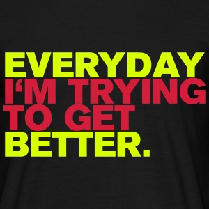 EVERYDAY I`M TRYING - Männer T-Shirt