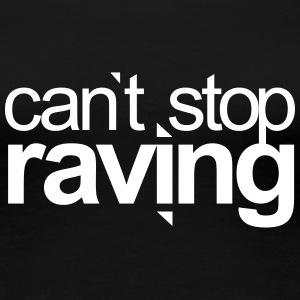 can`t stop raving Techno Festivals Acid Rave Party T-Shirts - Frauen Premium T-Shirt
