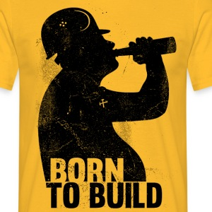 BORN TO BUILD - Men's T-Shirt