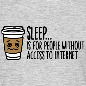 Sleep is for people without access to internet T-Shirts - Männer T-Shirt