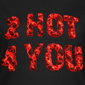 too_hot_for_you_04_2017_c T-Shirts - Frauen T-Shirt