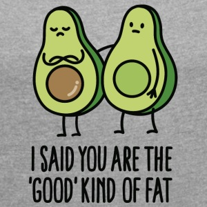 I said you are the good kind of fat T-shirts - Vrouwen T-shirt met opgerolde mouwen