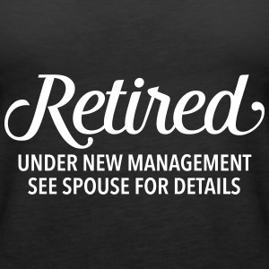 Retired - Under New Management. See Spouse... Tops - Camiseta de tirantes premium mujer