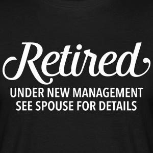 Retired - Under New Management. See Spouse... T-Shirts - Men's T-Shirt