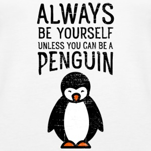 Always Be Yourself Unless You Can Be A Penguin Tops - Frauen Premium Tank Top