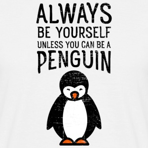 Always Be Yourself Unless You Can Be A Penguin T-Shirts - Männer T-Shirt