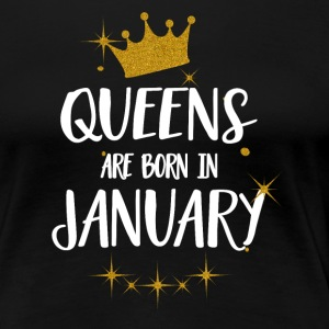 QUEENS ARE BORN IN JANUARY T-Shirts - Frauen Premium T-Shirt