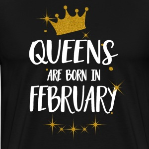 QUEENS ARE BORN IN FEBRUARY T-Shirts - Men's Premium T-Shirt