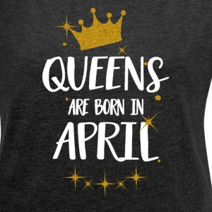 QUEENS ARE BORN IN APRIL T-Shirts - Frauen T-Shirt mit gerollten Ärmeln