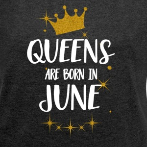 QUEENS ARE BORN IN JUNE T-Shirts - Frauen T-Shirt mit gerollten Ärmeln