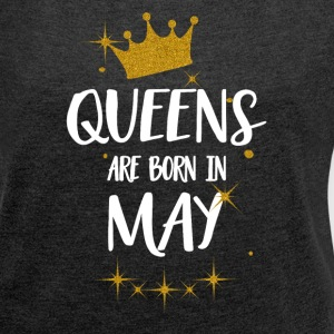 QUEENS ARE BORN IN MAY T-Shirts - Frauen T-Shirt mit gerollten Ärmeln