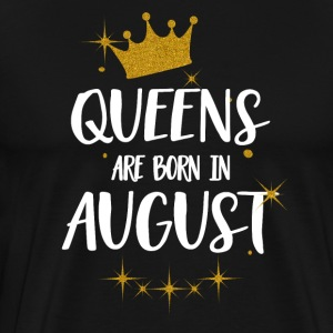 QUEENS ARE BORN IN AUGUST T-Shirts - Männer Premium T-Shirt