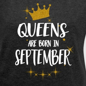 QUEENS ARE BORN IN SEPTEMBER T-Shirts - Frauen T-Shirt mit gerollten Ärmeln