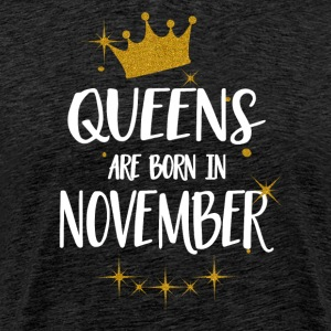 QUEENS ARE BORN IN NOVEMBER T-Shirts - Men's Premium T-Shirt
