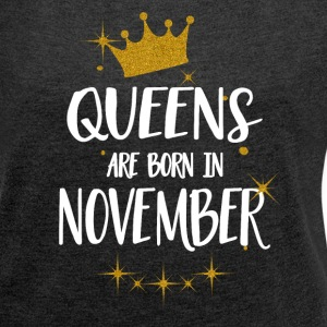 QUEENS ARE BORN IN NOVEMBER T-Shirts - Women's T-shirt with rolled up sleeves