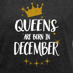 QUEENS ARE BORN IN DECEMBER T-Shirts - Women's T-shirt with rolled up sleeves
