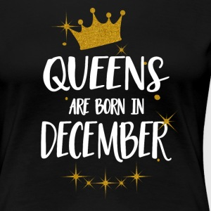 QUEENS ARE BORN IN DECEMBER T-Shirts - Frauen Premium T-Shirt
