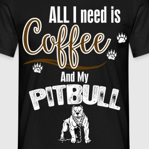 All I need is Coffee and my Pitbull T-Shirts - Men's T-Shirt
