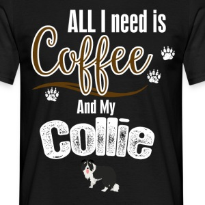 All I need is Coffee and my Collie T-Shirts - Men's T-Shirt