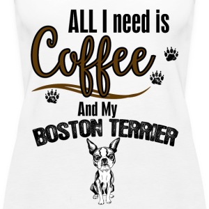 All I need is Coffee and my BostonTerrier Tops - Women's Premium Tank Top