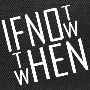 if not now then when - Snapback Cap