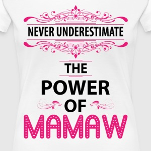Never Underestimate The Power Of The Mamaw T-Shirts - Women's Premium T-Shirt