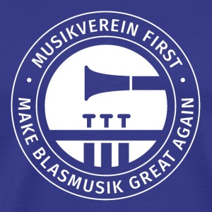 Herren-Shirt MUSIKVEREIN FIRST - MAKE BLASMUSIK GR - Männer Premium T-Shirt