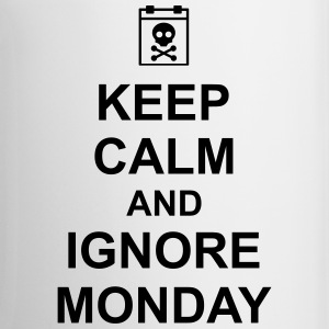 keep calm and ignore monday Montag Arbeit Job Bouteilles et Tasses - Tasse