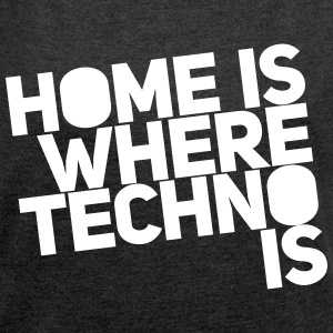 Home is where techno is Club DJ Berlin T-Shirts - Women's T-shirt with rolled up sleeves