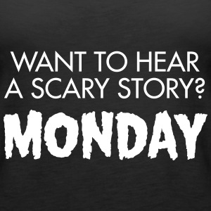 Want To Hear A Scary Story? Monday Tops - Women's Premium Tank Top