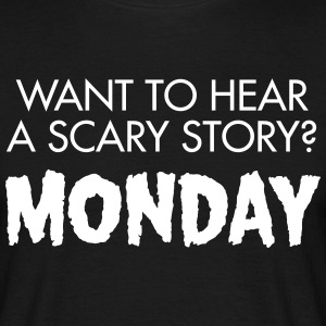 Want To Hear A Scary Story? Monday T-shirts - Mannen T-shirt