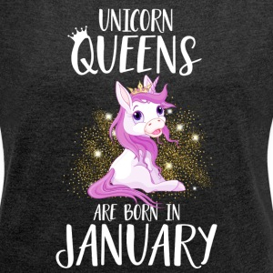 UNICORN QUEENS ARE BORN IN JANUARY T-Shirts - Frauen T-Shirt mit gerollten Ärmeln