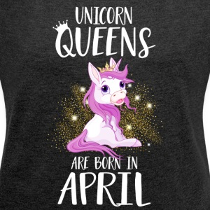 UNICORN QUEENS ARE BORN IN APRIL T-Shirts - Women's T-shirt with rolled up sleeves