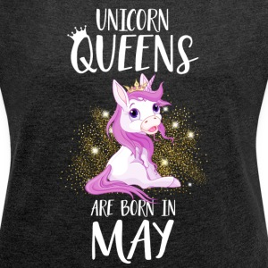 UNICORN QUEENS ARE BORN IN MAY T-Shirts - Women's T-shirt with rolled up sleeves