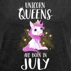 UNICORN QUEENS ARE BORN IN JULY T-Shirts - Frauen T-Shirt mit gerollten Ärmeln